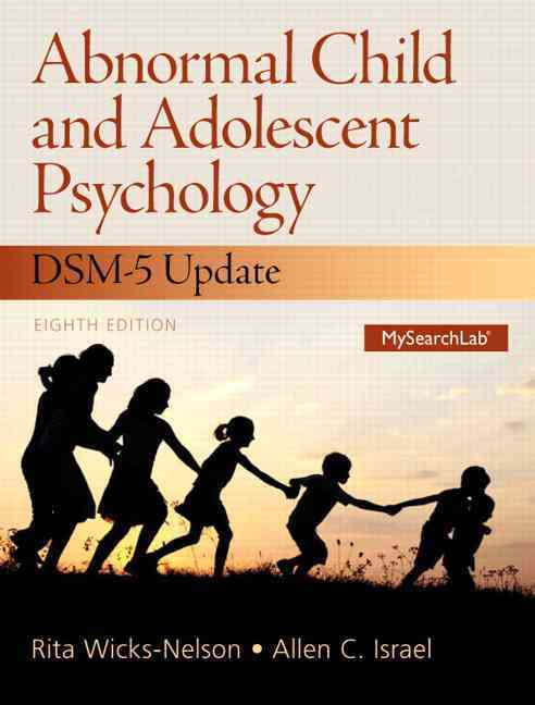 Abnormal Child and Adolescent Psychology With Dsm-v Updates By Wicks-Nelson, Rita/ Israel, Allen C.