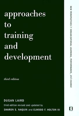 Approaches to Training and Development By Laird, Dugan/ Holton, Elwood F.