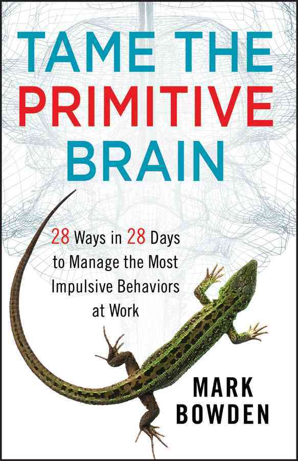 Tame the Primitive Brain By Bowden, Mark