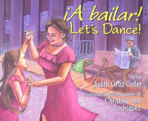 A Bailar!/ Let+ås Dance! By Cofer, Judith Ortiz/ Rodriguez, Christina Ann (ILT)